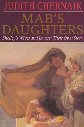 Mab's Daughters: Shelley's Wives and Lovers: Their Own Story by Judith Chernaik