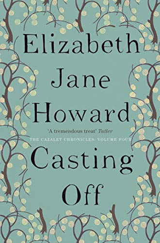 Casting Off: Volume Four of the Cazalet Chronicle by Elizabeth Jane Howard