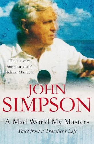 A Mad World, My Masters: Tales from a Traveller's Life by John Simpson
