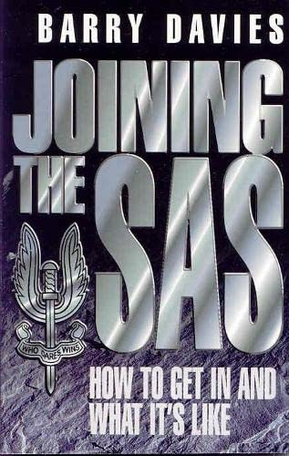 Joining the SAS: How to Get in and What it's Like by Barry Davies