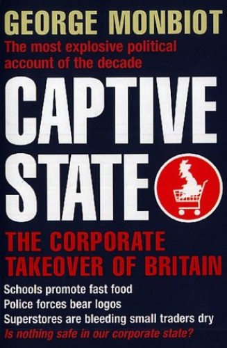 Captive State: The Corporate Takeover of Britain by George Monbiot