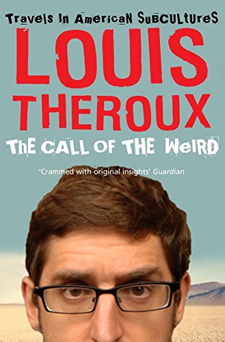 The Call of the Weird: Travels in American Subcultures by Louis Theroux