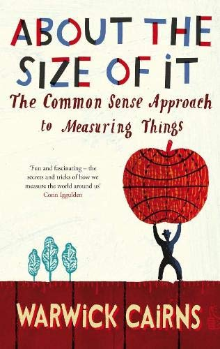 About the Size of it: The Common Sense Approach to Measuring Things by Warwick Cairns