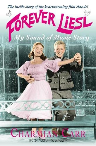 """Forever Liesl: My """"Sound of Music"""" Story by Charmian Carr"""