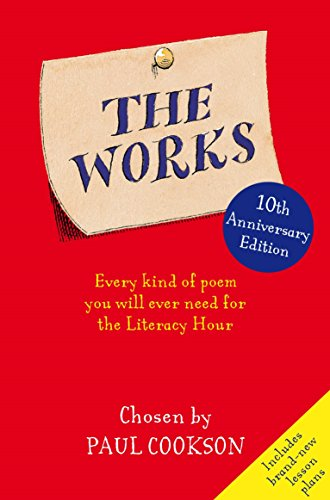 The Works: Every Kind of Poem You Will Ever Need for the Literacy Hour by Paul Cookson