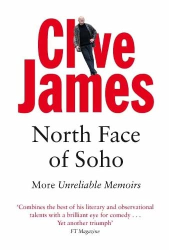 North Face of Soho: Unreliable Memoirs Volume IV by Clive James