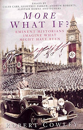 More What If?: Eminent Historians Imagine What Might Have Been? by Robert Cowley