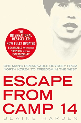 Escape from Camp 14: One Man's Remarkable Odyssey from North Korea to Freedom in the West by Blaine Harden