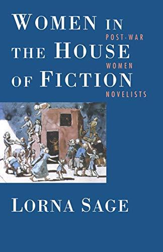 Women in the House of Fiction: Post-War Women Novelists by Lorna Sage