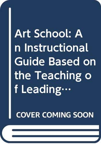 Art School: An Instructional Guide Based on the Teaching of Leading Art Colleges by Colin Saxton