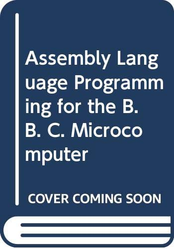 Assembly Language Programming for the B. B. C. Microcomputer by Ian Birnbaum