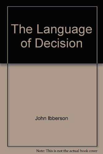The Language of Decision: Essay in Prescriptivist Ethical Theory by John Ibberson