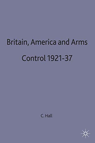 Britain, America and Arms Control, 1921-37 by Christopher Hall