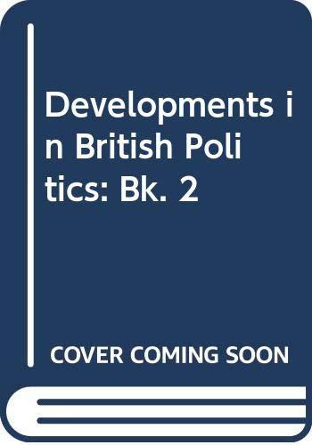 Developments in British Politics: Bk. 2 by H.M. Drucker