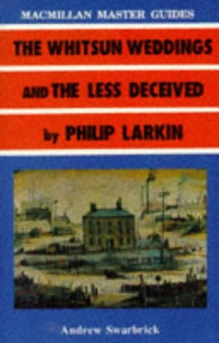 """The Whitsun Weddings"" and ""The Less Deceived"" by Philip Larkin by Andrew Swarbrick"