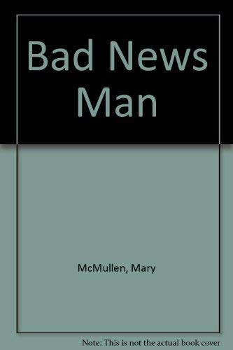 Bad News Man by Mary McMullen