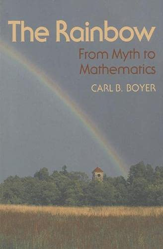 The Rainbow: From Myth to Mathematics by Carl B. Boyer