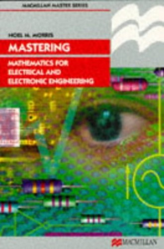 Mastering Mathematics for Electrical and Electronic Engineering by Noel M. Morris