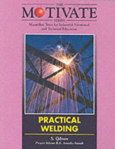 Practical Welding by Stuart W. Gibson (Lecturer in Charge of Welding, Hopwood Hall College)