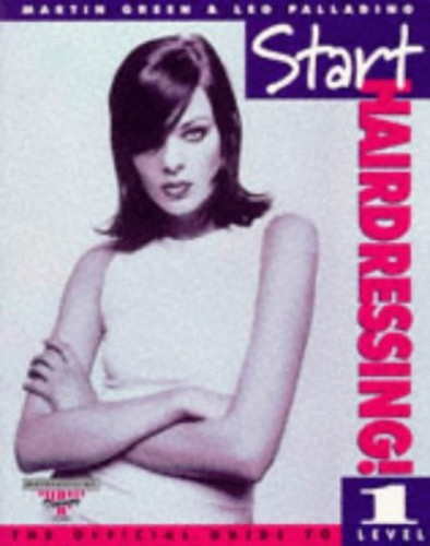 Start Hairdressing!: The Official Guide to Level 1 by Martin Green