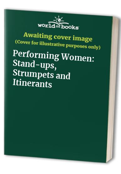 Performing Women: Stand-ups, Strumpets and Itinerants by Alison Oddey