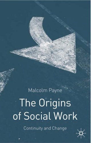 The Origins of Social Work: Continuity and Change by Malcolm Payne