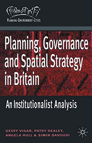 Planning, Governance and Spatial Strategy in Britain: An Institutionalist Analysis by Geoff Vigar