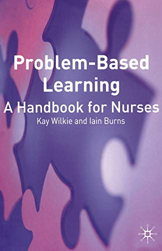 Problem Based Learning: A Handbook for Nurses by Kay Wilkie