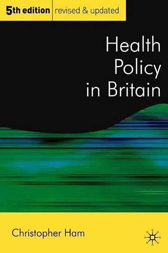 Health Policy in Britain: The Politics and Organisation of The National Health Service by Christopher Ham