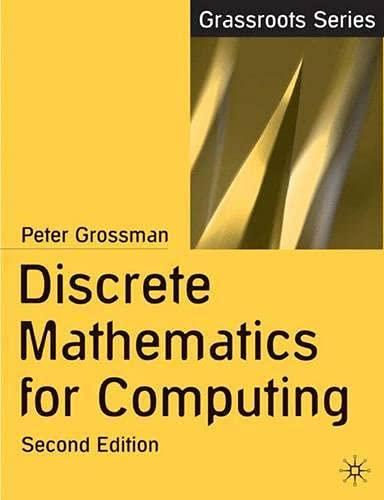 Discrete Mathematics for Computing by Peter Grossman