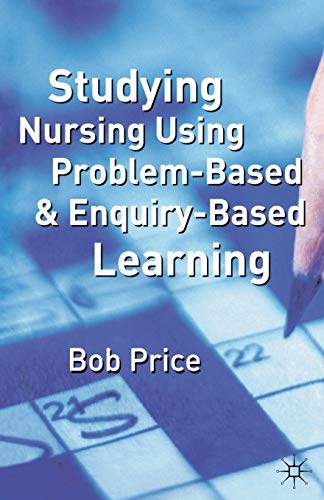 Studying Nursing Using Problem-based and Enquiry-based Learning by Bob Price
