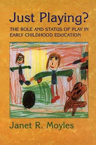 Just Playing?: Role and Status of Play in Early Childhood Education by Janet R. Moyles