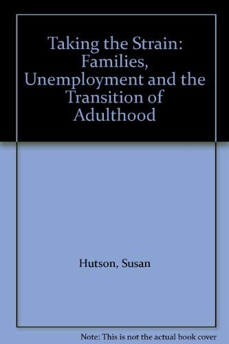 Taking the Strain: Families, Unemployment and the Transition to Adulthood by Susan Hutson