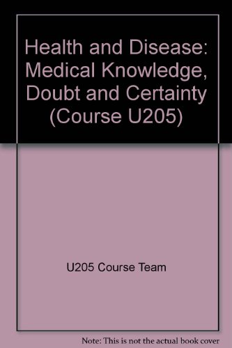 Health and Disease: Medical Knowledge, Doubt and Certainty by U205 Course Team