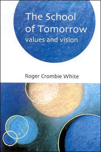 School of Tomorrow: Values and Vision by Roger Crombie White