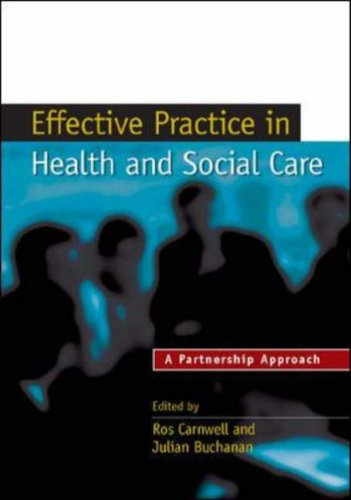 Effective Practice in Health and Social Care: A Partnership Approach by Ros Carnwell