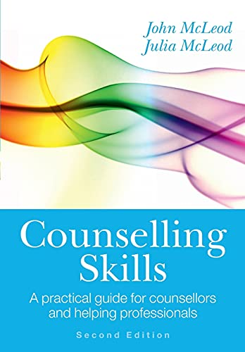 Counselling Skills: A Practical Guide for Counsellors and Helping Professionals by John McLeod