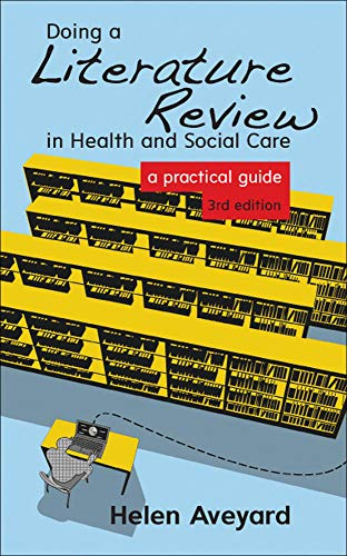 Doing a Literature Review in Health and Social Care: A Practical Guide by Helen Aveyard