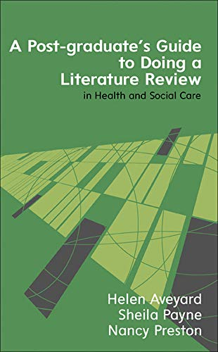 A Post-Graduate's Guide to Doing a Literature Review in Health and Social Care by Helen Aveyard