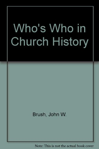 Who's Who in Church History by John W. Brush
