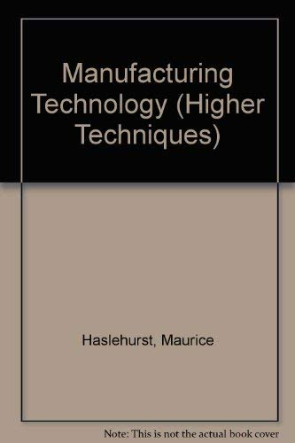 Manufacturing Technology by Maurice Haslehurst