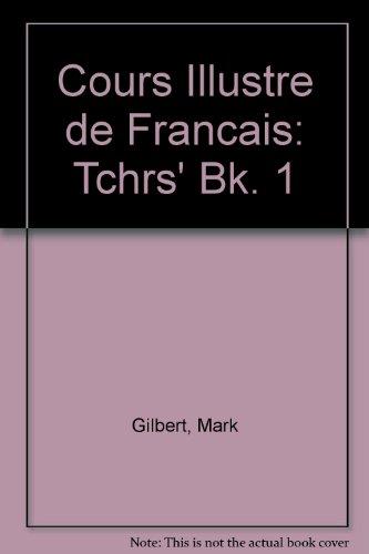 Cours Illustre de Francais: Bk. 1: Tchrs' by Mark Gilbert