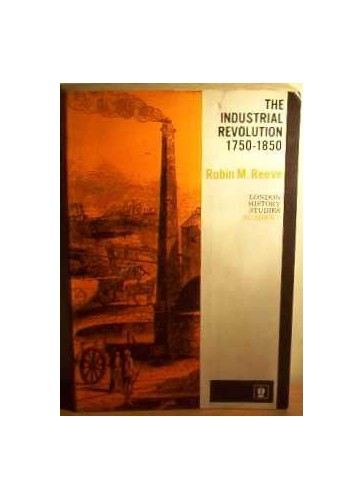 Industrial Revolution, 1750-1850 by Robin Reeve
