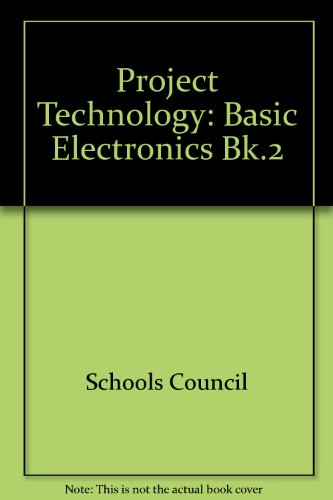 Project Technology: Bk.2: Basic Electronics by Schools Council