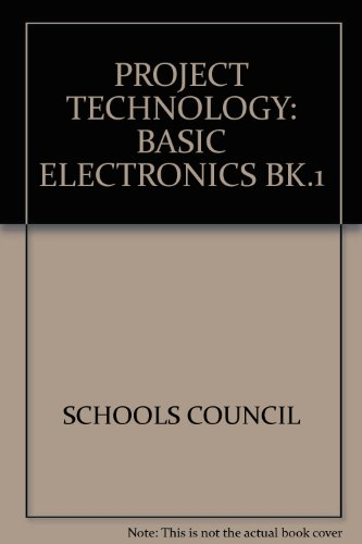 Project Technology: Bk.1: Basic Electronics by Schools Council