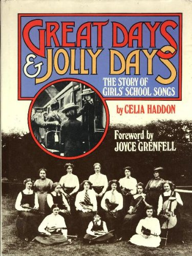 Great Days, Jolly Days: Story of Girls' School Songs by Celia Haddon