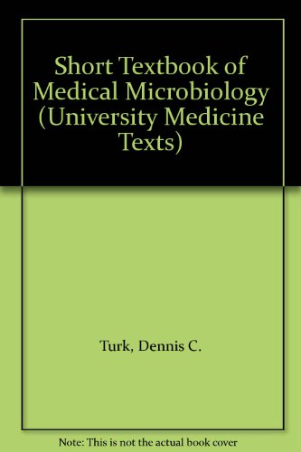 Short Textbook of Medical Microbiology by David C. Turk