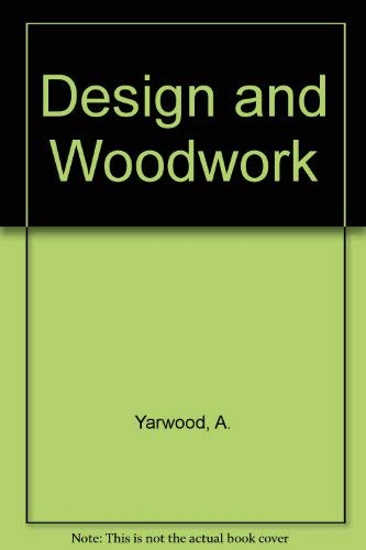 Design and Woodwork by A. Yarwood