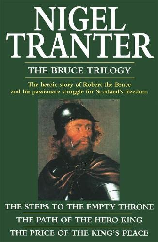 "The Bruce Trilogy: ""Steps to the Empty Throne"", ""Price of the King's Peace"" and ""Path of the Hero King"" by Nigel Tranter"