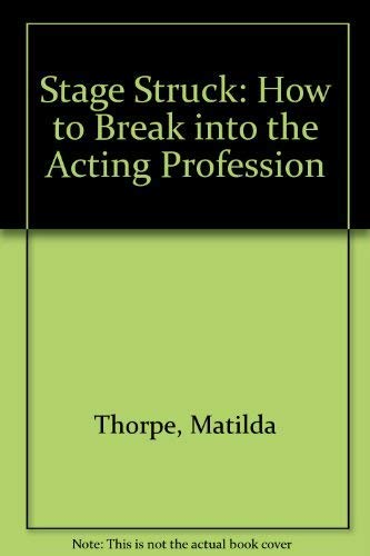 Stage Struck: How to Break into the Acting Profession by Matilda Thorpe